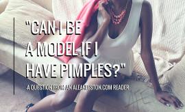 Alean-Elston-com-reader-question-pimples-modeling